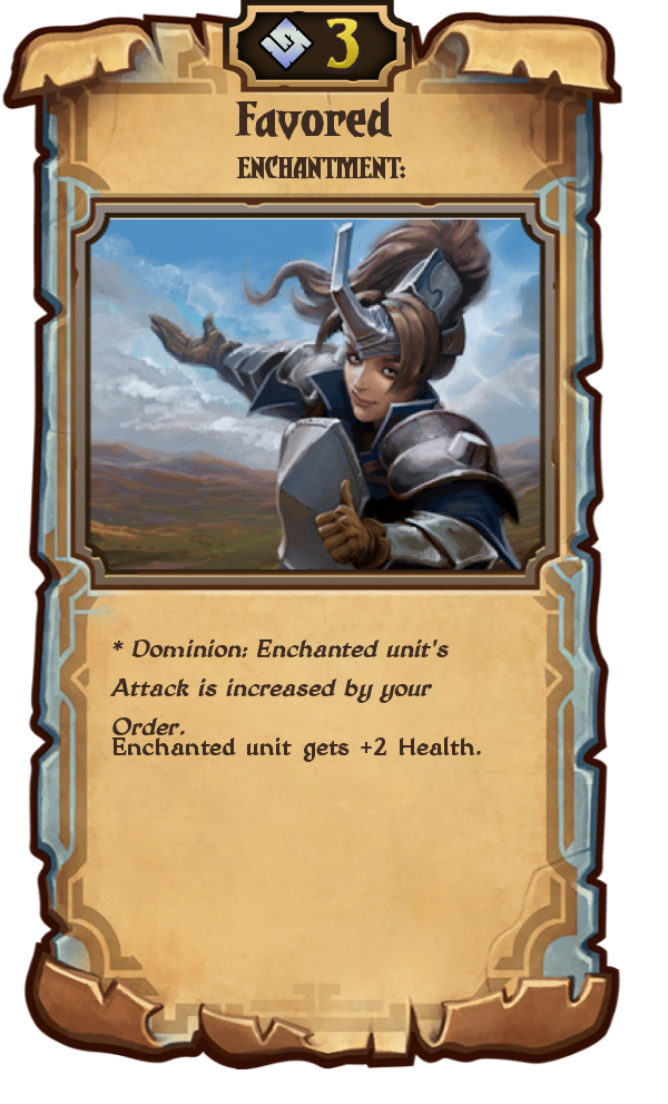 Favored: 3 Order; Enchantment; Enchanted unit gets +2 Health. Dominion: Enchanted unit's Attack is increased by your Order.