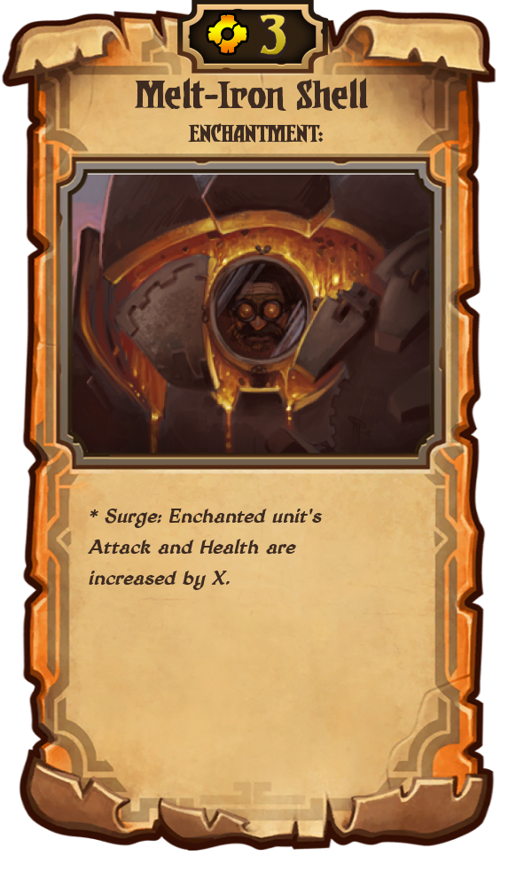 Melt-Iron Shell: 3 Energy; Enchantment; Surge: Enchanted unit's Attack and Health are increased by X.