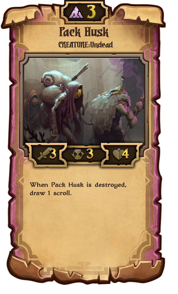 Pack Husk: 3 Decay; Creature: Undead; (3/3/4); When Pack Husk is destroyed, draw 1 scroll.