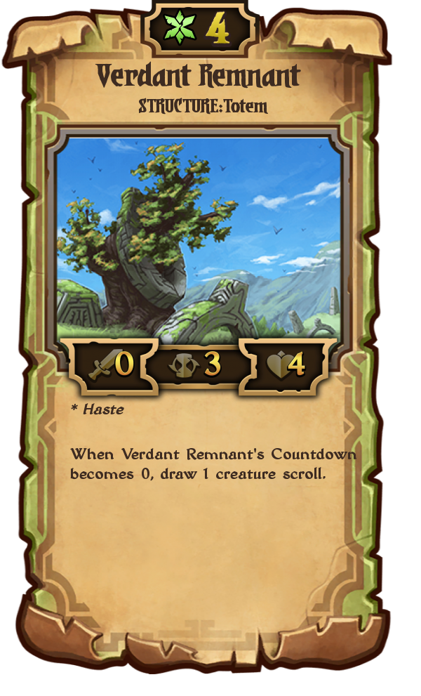 Verdant Remnant: 4 Growth; Structure: Totem; (0/3/4); Haste. When Verdant Remnant's Countdown becomes 0, draw 1 creature scroll.