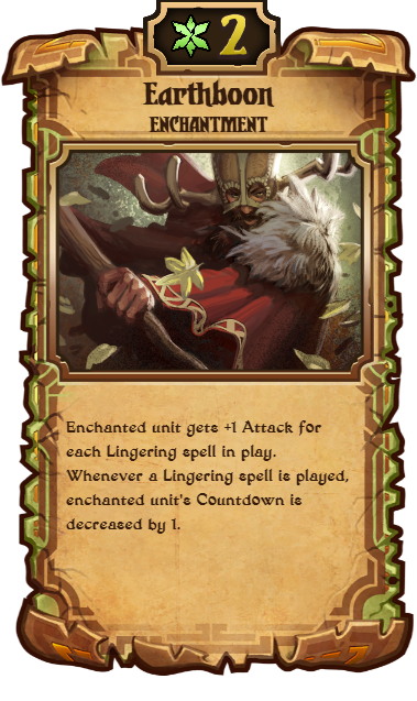 Earthboon: 2 Growth; Enchantment; Enchanted unit gets +1 Attack for each Lingering spell in play. Whenever a Lingering spell is played, enchanted unit's Countdown is decreased by 1.